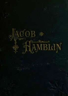 Jacob Hamblin: A Narrative of His Personal Experience Fifth Book of the Faith-Promoting Series
