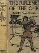 """The Riflemen of the Ohio: A Story of the Early Days along """"The Beautiful River"""""""