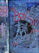 The Boy Spy A substantially true record of secret service during the war of the rebellion, a correct account of events witnessed by a soldier