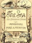 The Sea: Its Stirring Story of Adventure, Peril, & Heroism. Volume 1