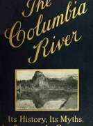 The Columbia River: Its History, Its Myths, Its Scenery, Its Commerce