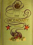 The Incendiary: A Story of Mystery