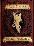 Fairy Circles Tales and Legends of Giants, Dwarfs, Fairies, Water-Sprites, and Hobgoblins