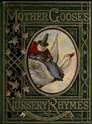 Mother Goose's Nursery Rhymes A Collection of Alphabets, Rhymes, Tales, and Jingles