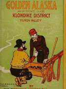 Golden Alaska A Complete Account to Date of the Yukon Valley