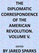 The Diplomatic Correspondence of the American Revolution, Vol. 05