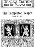 The Templeton Teapot A Farce in One Act