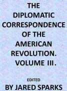 The Diplomatic Correspondence of the American Revolution, Vol. 03