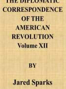 The Diplomatic Correspondence of the American Revolution, Vol. 12