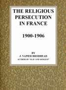The Religious Persecution in France 1900-1906