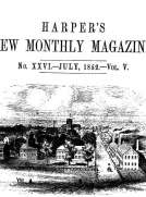 Harper's New Monthly Magazine, No. XXVI, July 1852, Vol. V