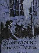 The Stoneground Ghost Tales Compiled from the recollections of the reverend Roland Batchel, the vicar of the parish.