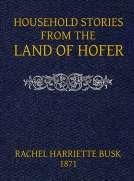 Household stories from the Land of Hofer or, Popular Myths of Tirol