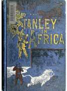 Stanley in Africa The Wonderful Discoveries and Thrilling Adventures of the Great African Explorer, and Other Travelers, Pioneers and Missionaries