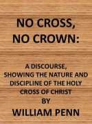 No Cross, No Crown a discourse, shewing the nature and discipline of the Holy Cross of Christ