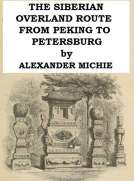 The Siberian Overland Route from Peking to Petersburg, Through the Deserts and Steppes of Mongolia, Tartary, &c.