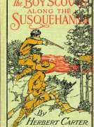 The Boy Scouts Along the Susquehanna or, The Silver Fox Patrol Caught in a Flood