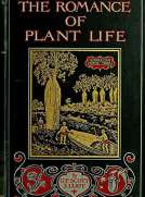 The Romance of Plant Life Interesting Descriptions of the Strange and Curious in the Plant World