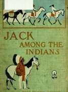 Jack Among the Indians: A Boy's Summer on the Buffalo Plains