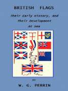 British Flags Their Early History, and their Development at Sea; with an Account of the Origin of the Flag as a National Device