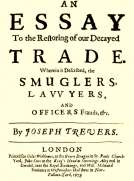 An Essay to the Restoring of our Decayed Trade. Wherein is Described, the Smuglers, Lawyers, and Officers Frauds &c.