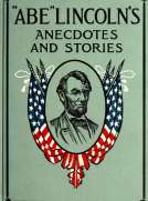 'Abe' Lincoln's Anecdotes and Stories A Collection of the Best Stories told by Lincoln which made him famous as America's Best Story Teller