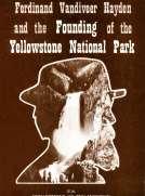 Ferdinand Vandiveer Hayden and the Founding of the Yellowstone National Park