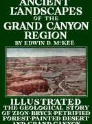 Ancient Landscapes of the Grand Canyon Region The Geology of Grand Canyon, Zion, Bryce, Petrified Forest & Painted Desert