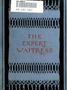 The Expert Waitress A Manual for the Pantry, Kitchen, and Dining-Room