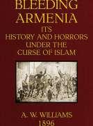 Bleeding Armenia Its history and horrors under the curse of Islam
