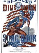 Beadle's Dime Union Song Book No. 2 A Collection of New and Popular Comic and Sentimental Songs.