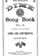 Beadle's Dime Song Book No. 3 A Collection of New and Popular Comic and Sentimental Songs.