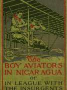 The Boy Aviators in Nicaragua or In League with the Insurgents