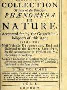 Miscellanea Curiosa, Vol 1 Containing a collection of some of the principal phaenomena in nature, accounted for by the greatest philosophers of this age
