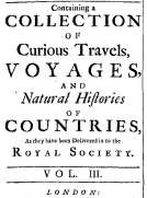 Miscellanea Curiosa. Volume 3 containing a collection of curious travels, voyages, and natural histories of countries as they have been delivered in to the Royal Society