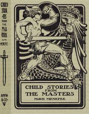 Child Stories from the Masters Being a Few Modest Interpretations of Some Phases of the Master Works Done in a Child Way
