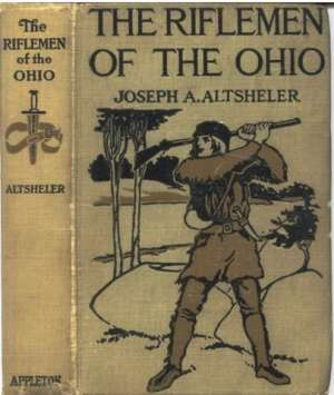"The Riflemen of the Ohio: A Story of the Early Days along ""The Beautiful River"""