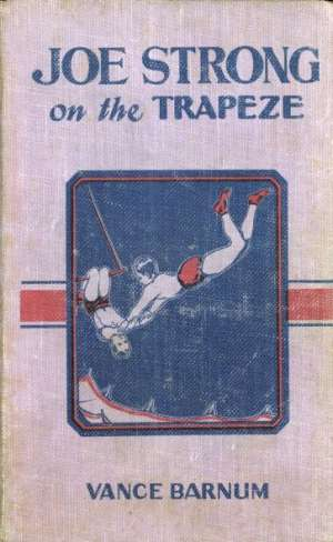 Joe Strong on the Trapeze or The Daring Feats of a Young Circus Performer