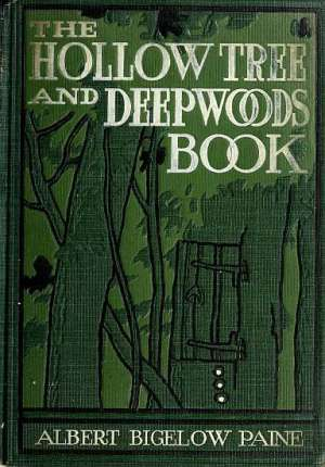"""The Hollow Tree and Deep Woods Book being a new edition in one volume of """"The Hollow Tree"""" and """"In The Deep Woods"""" with several new stories and pictures added"""