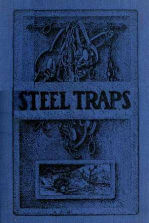 Steel Traps Describes the Various Makes and Tells How to Use Them, Also Chapters on Care of Pelts, Etc.