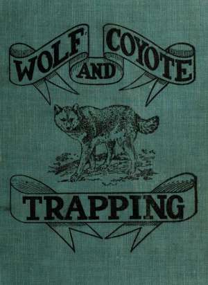 Wolf and Coyote Trapping: An Up-to-Date Wolf Hunter's Guide
