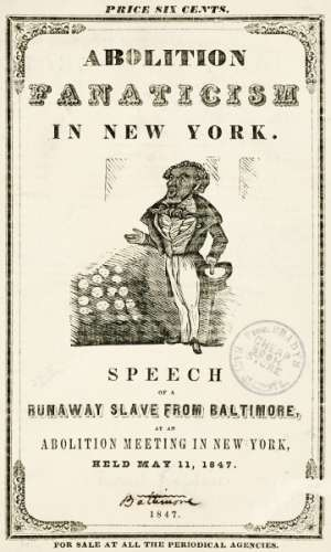 Abolition Fanaticism in New York Speech of a Runaway Slave from Baltimore, at an Abolition Meeting in New York, Held May 11, 1847