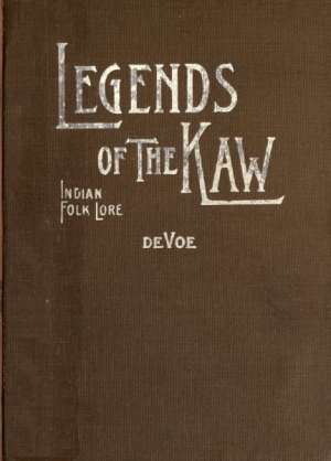 Legends of The Kaw: The Folk-Lore of the Indians of the Kansas River Valley