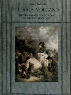 George Morland: Sixteen examples in colour of the artist's work