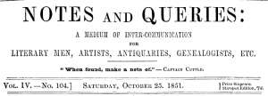 Notes and Queries, Vol. IV, Number 104, October 25, 1851 A Medium of Inter-communication for Literary Men, Artists, Antiquaries, Genealogists, etc.