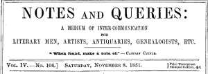 Notes and Queries, Vol. IV, Number 106, November 8, 1851 A Medium of Inter-communication for Literary Men, Artists, Antiquaries, Genealogists, etc.