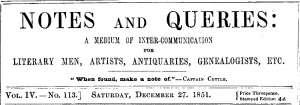 Notes and Queries, Vol. IV, Number 113, December 27, 1851 A Medium of Inter-communication for Literary Men, Artists, Antiquaries, Genealogists, etc.