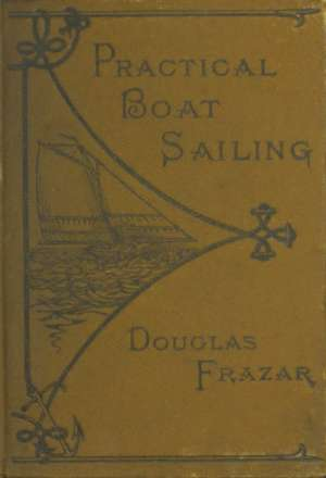 Practical Boat-Sailing: A Concise and Simple Treatise