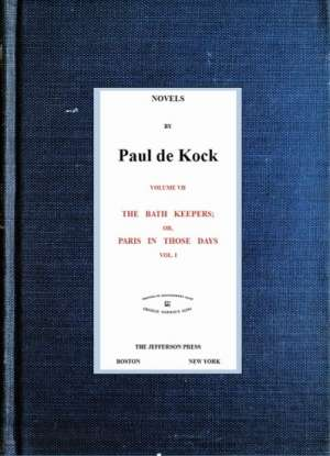 The Bath Keepers; Or, Paris in Those Days, v.1 (Novels of Paul de Kock Volume VII)