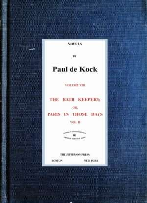 The Bath Keepers; Or, Paris in Those Days, v.2 (Novels of Paul de Kock Volume VIII)